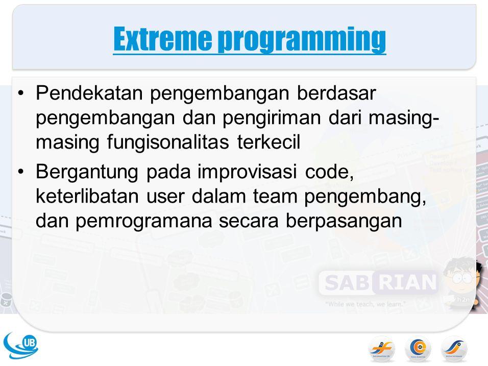 Extreme programming Pendekatan pengembangan berdasar pengembangan dan pengiriman dari masing-masing fungisonalitas terkecil.