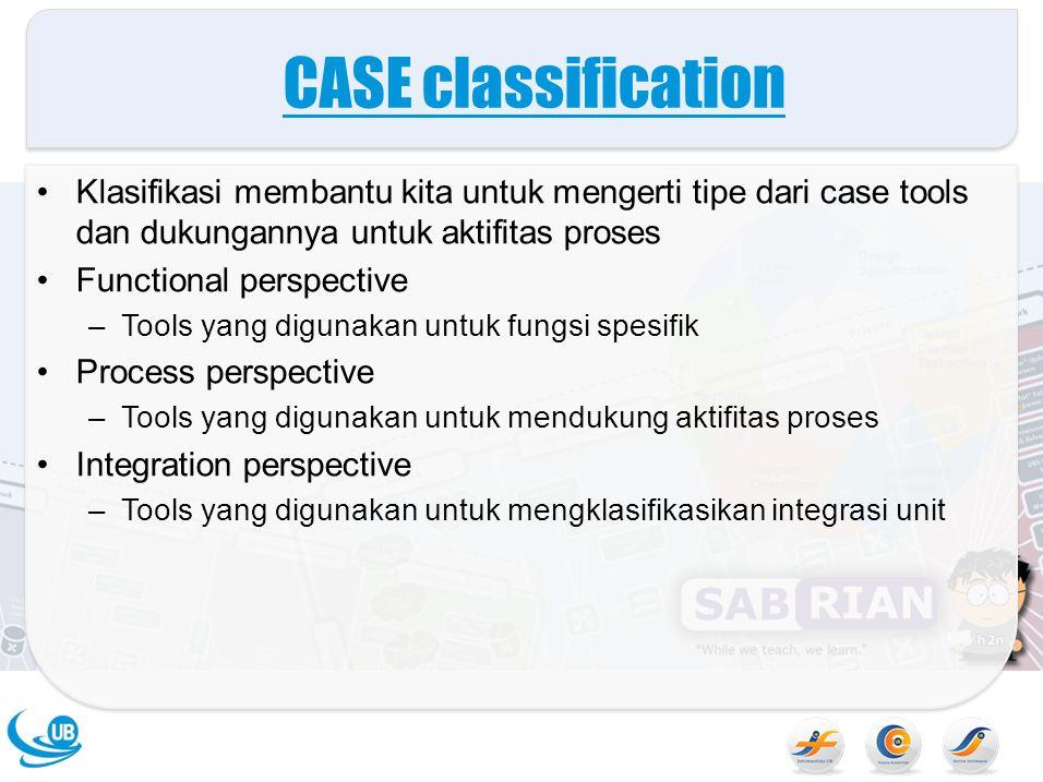 CASE classification Klasifikasi membantu kita untuk mengerti tipe dari case tools dan dukungannya untuk aktifitas proses.