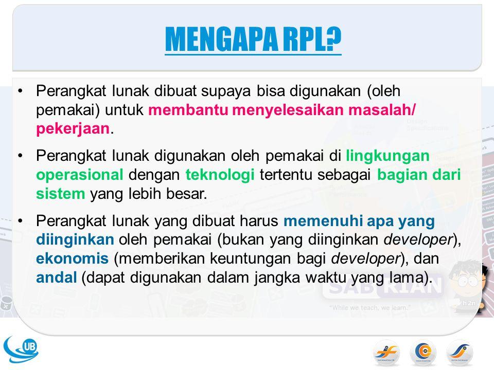 MENGAPA RPL Perangkat lunak dibuat supaya bisa digunakan (oleh pemakai) untuk membantu menyelesaikan masalah/ pekerjaan.