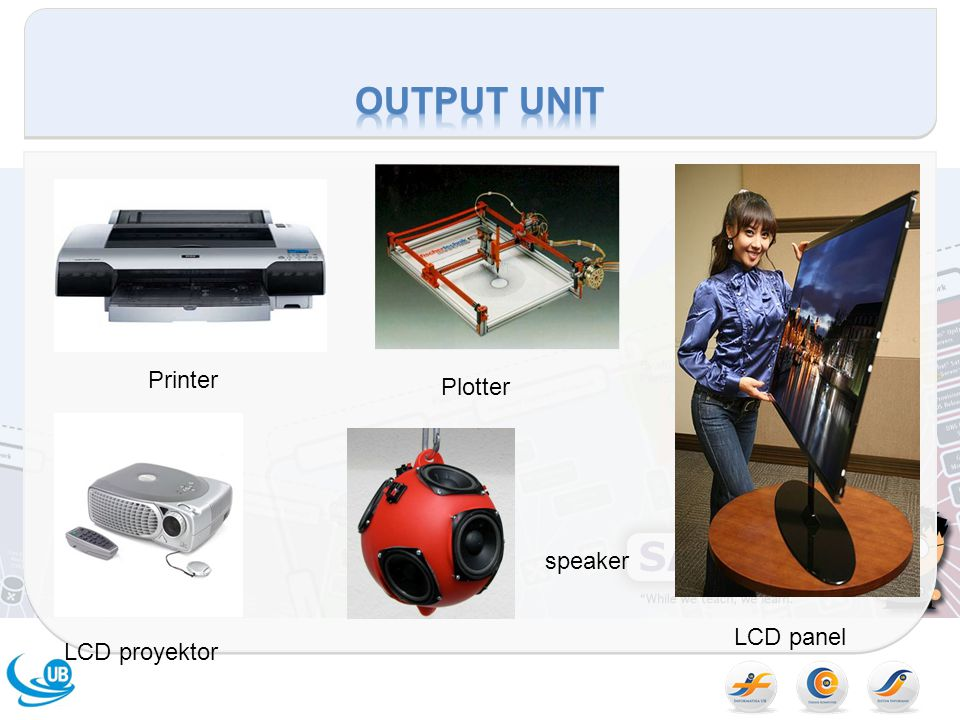 Output unit Printer Plotter speaker LCD panel LCD proyektor