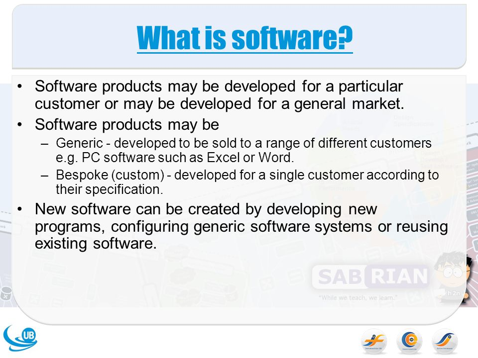 What is software Software products may be developed for a particular customer or may be developed for a general market.