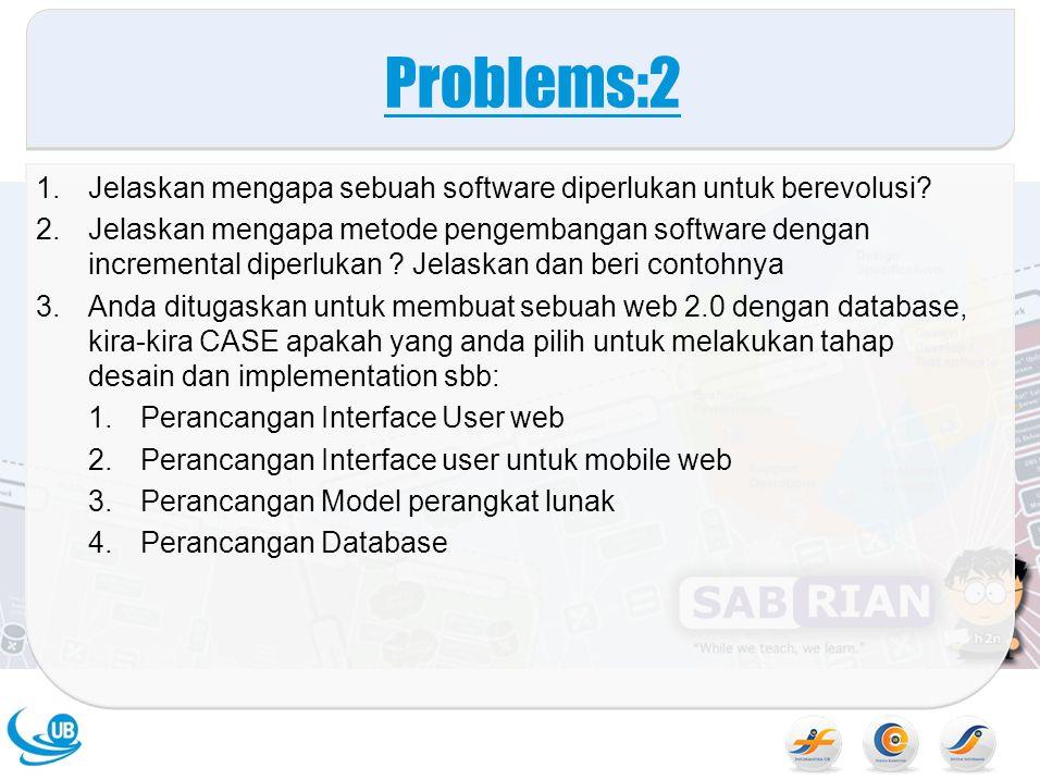 Problems:2 Jelaskan mengapa sebuah software diperlukan untuk berevolusi