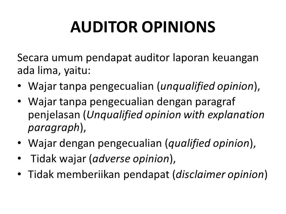 AUDITOR OPINIONS Secara umum pendapat auditor laporan keuangan ada lima, yaitu: Wajar tanpa pengecualian (unqualified opinion),