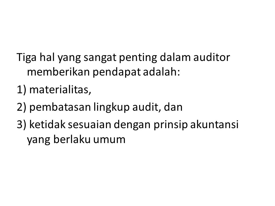 Tiga hal yang sangat penting dalam auditor memberikan pendapat adalah: