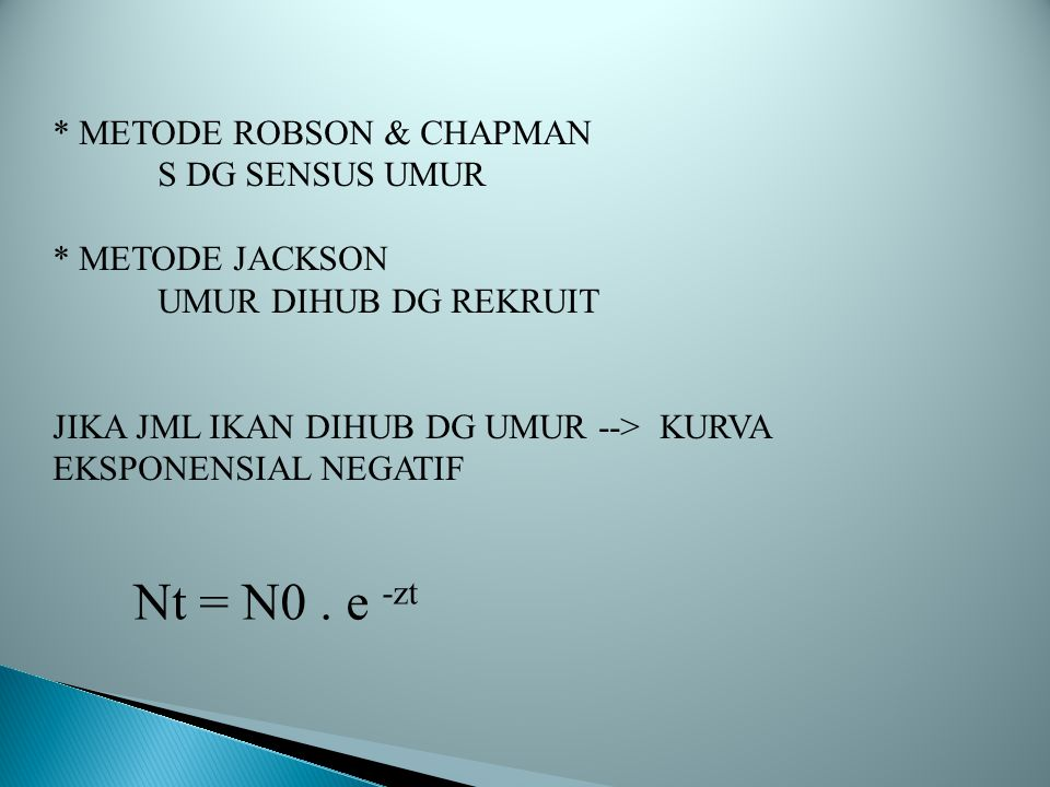 Nt = N0 . e -zt * METODE ROBSON & CHAPMAN S DG SENSUS UMUR