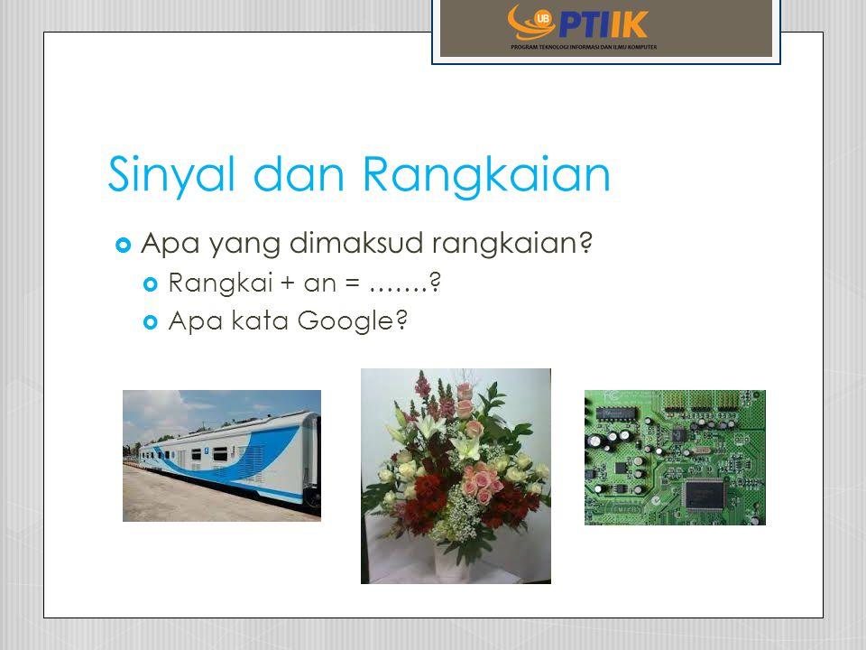 Sinyal dan Rangkaian Apa yang dimaksud rangkaian Rangkai + an = …….