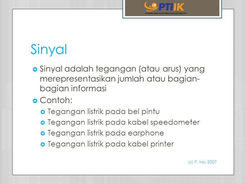Sinyal Sinyal adalah tegangan (atau arus) yang merepresentasikan jumlah atau bagian-bagian informasi.