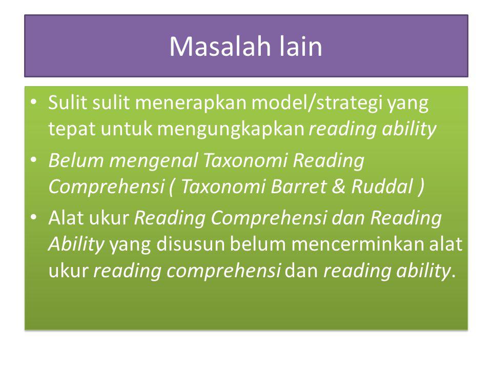 Masalah lain Sulit sulit menerapkan model/strategi yang tepat untuk mengungkapkan reading ability.