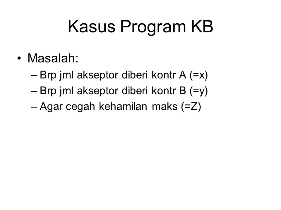 Kasus Program KB Masalah: Brp jml akseptor diberi kontr A (=x)