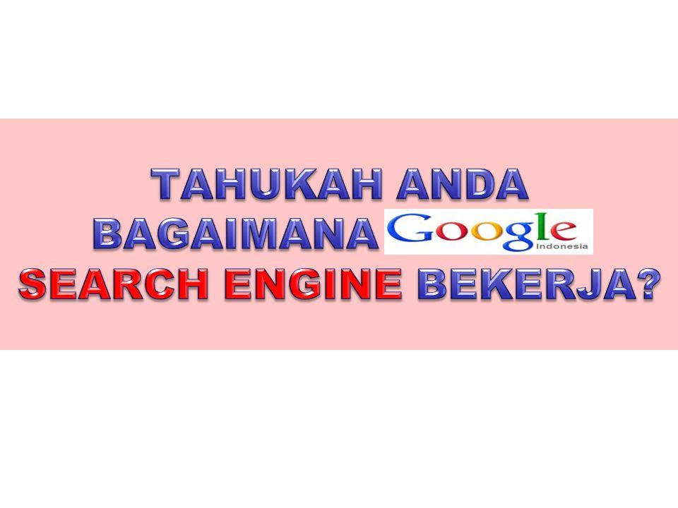 TAHUKAH ANDA BAGAIMANA GOOGLE SEARCH ENGINE BEKERJA