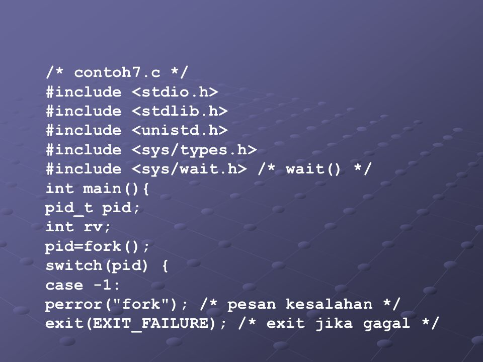 /* contoh7.c */ #include <stdio.h> #include <stdlib.h> #include <unistd.h> #include <sys/types.h>