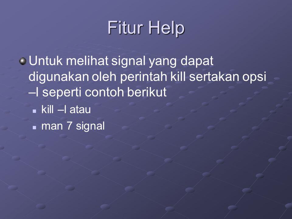 Fitur Help Untuk melihat signal yang dapat digunakan oleh perintah kill sertakan opsi –l seperti contoh berikut.