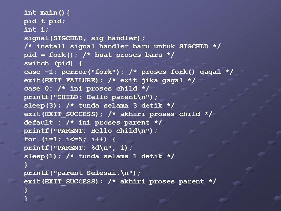 int main(){ pid_t pid; int i; signal(SIGCHLD, sig_handler); /* install signal handler baru untuk SIGCHLD */