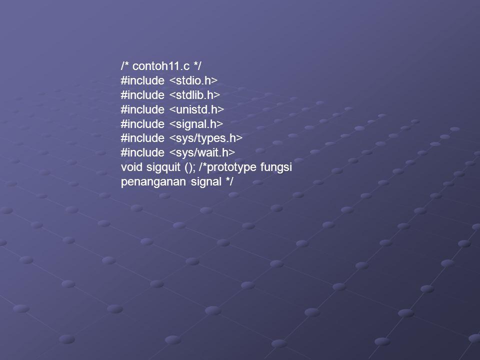 /* contoh11.c */ #include <stdio.h> #include <stdlib.h> #include <unistd.h> #include <signal.h> #include <sys/types.h>