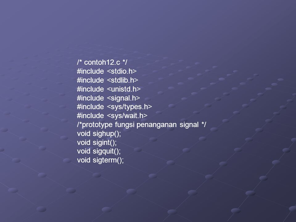 /* contoh12.c */ #include <stdio.h> #include <stdlib.h> #include <unistd.h> #include <signal.h> #include <sys/types.h>