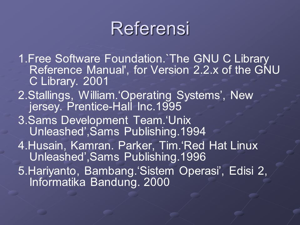 Referensi 1.Free Software Foundation.`The GNU C Library Reference Manual , for Version 2.2.x of the GNU C Library. 2001.