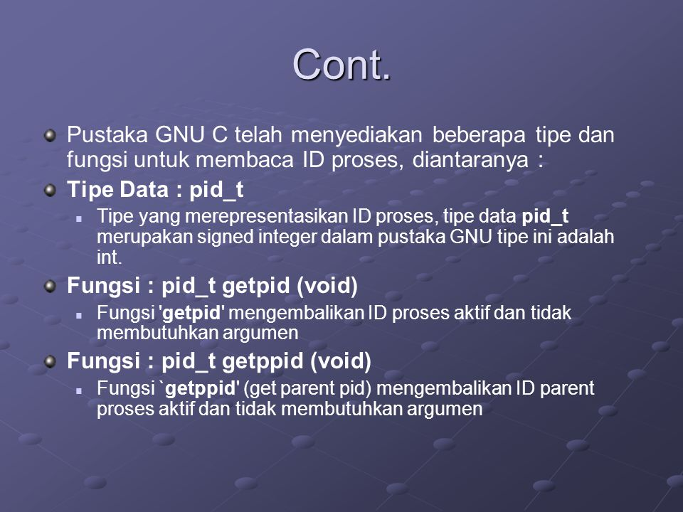 Cont. Pustaka GNU C telah menyediakan beberapa tipe dan fungsi untuk membaca ID proses, diantaranya :