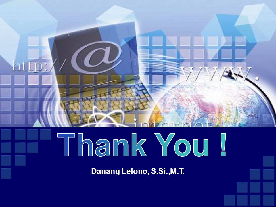 Thank You ! Danang Lelono, S.Si.,M.T.