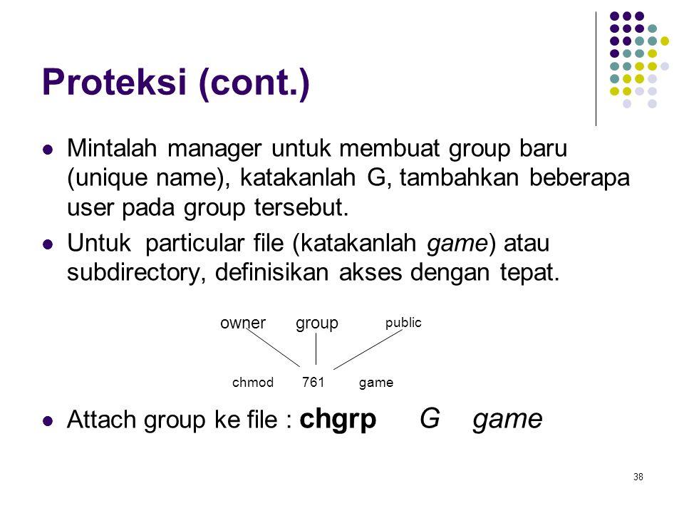 Proteksi (cont.) Mintalah manager untuk membuat group baru (unique name), katakanlah G, tambahkan beberapa user pada group tersebut.