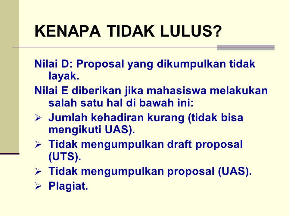 KENAPA TIDAK LULUS Nilai D: Proposal yang dikumpulkan tidak layak.