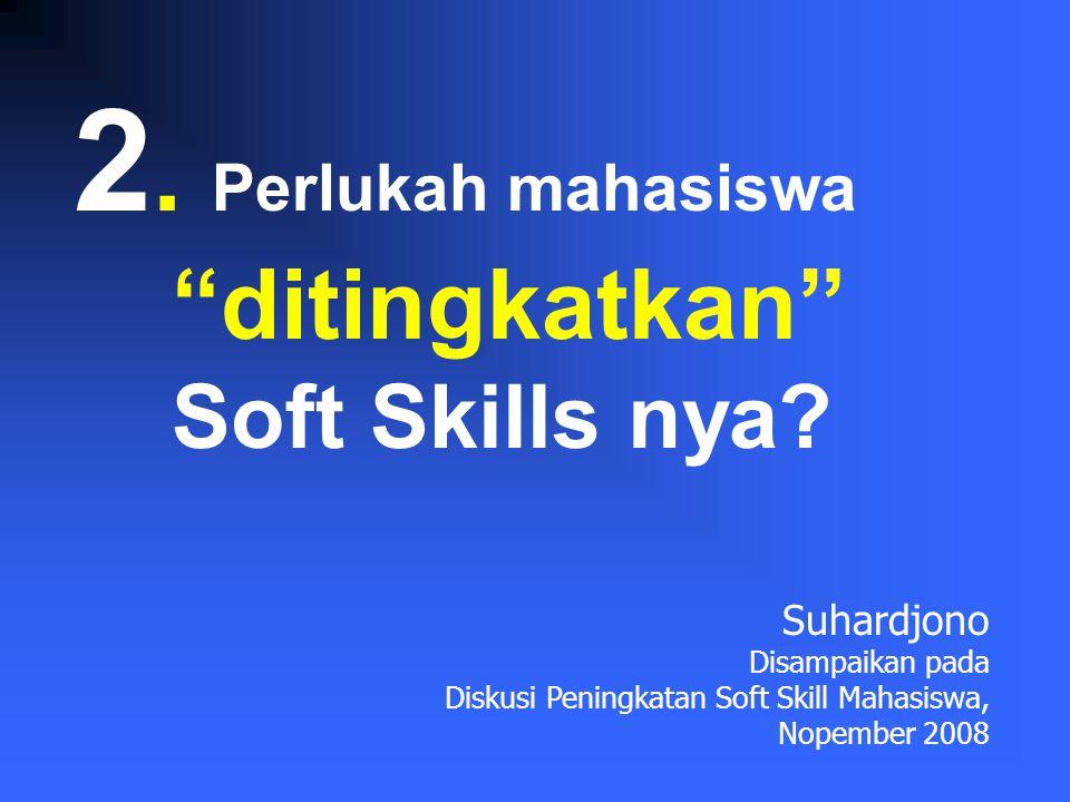 2. Perlukah mahasiswa ditingkatkan Soft Skills nya