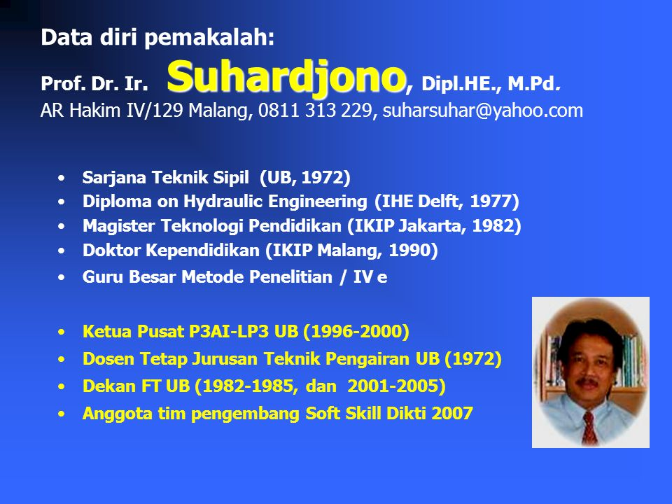 Data diri pemakalah: Prof. Dr. Ir. Suhardjono, Dipl. HE. , M. Pd