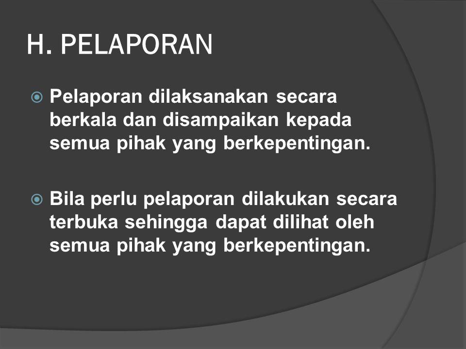 H. PELAPORAN Pelaporan dilaksanakan secara berkala dan disampaikan kepada semua pihak yang berkepentingan.