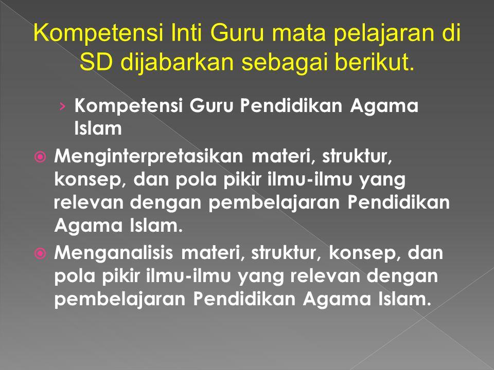 Kompetensi Inti Guru mata pelajaran di SD dijabarkan sebagai berikut.