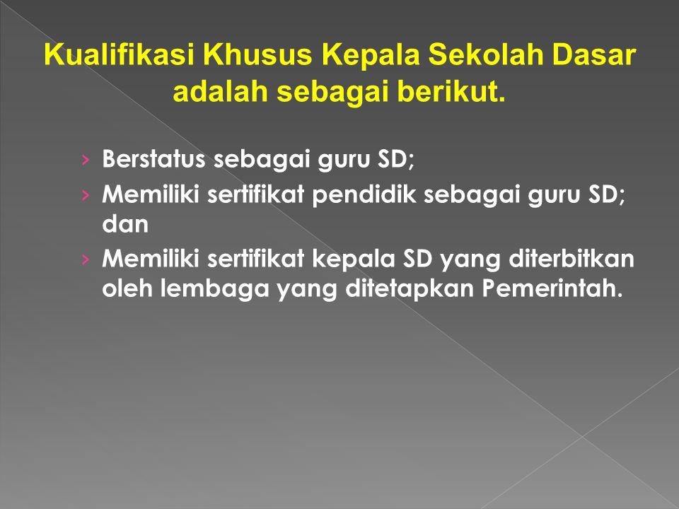 Kualifikasi Khusus Kepala Sekolah Dasar adalah sebagai berikut.