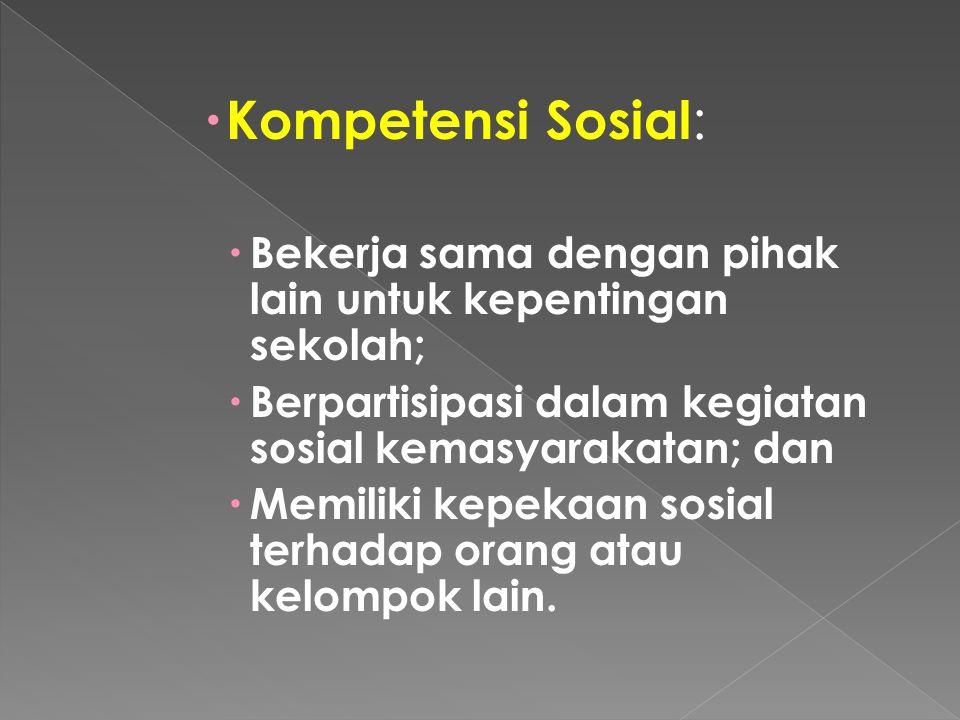 Kompetensi Sosial: Bekerja sama dengan pihak lain untuk kepentingan sekolah; Berpartisipasi dalam kegiatan sosial kemasyarakatan; dan.