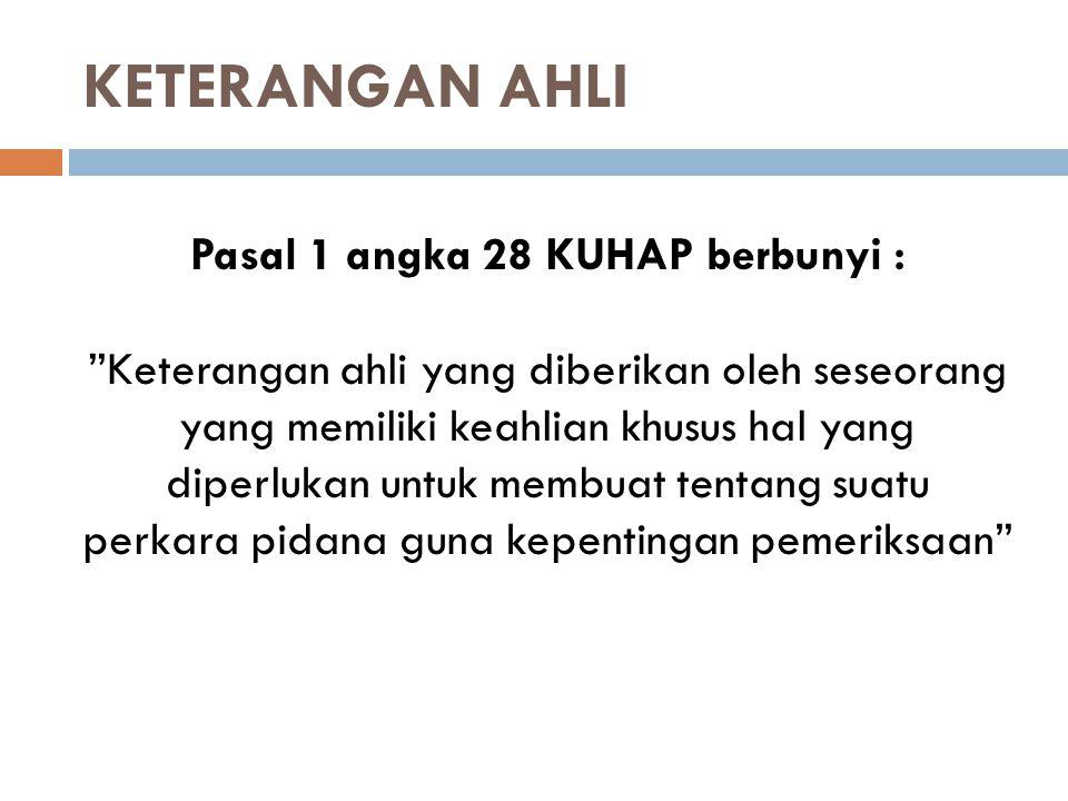 Pasal 1 angka 28 KUHAP berbunyi :