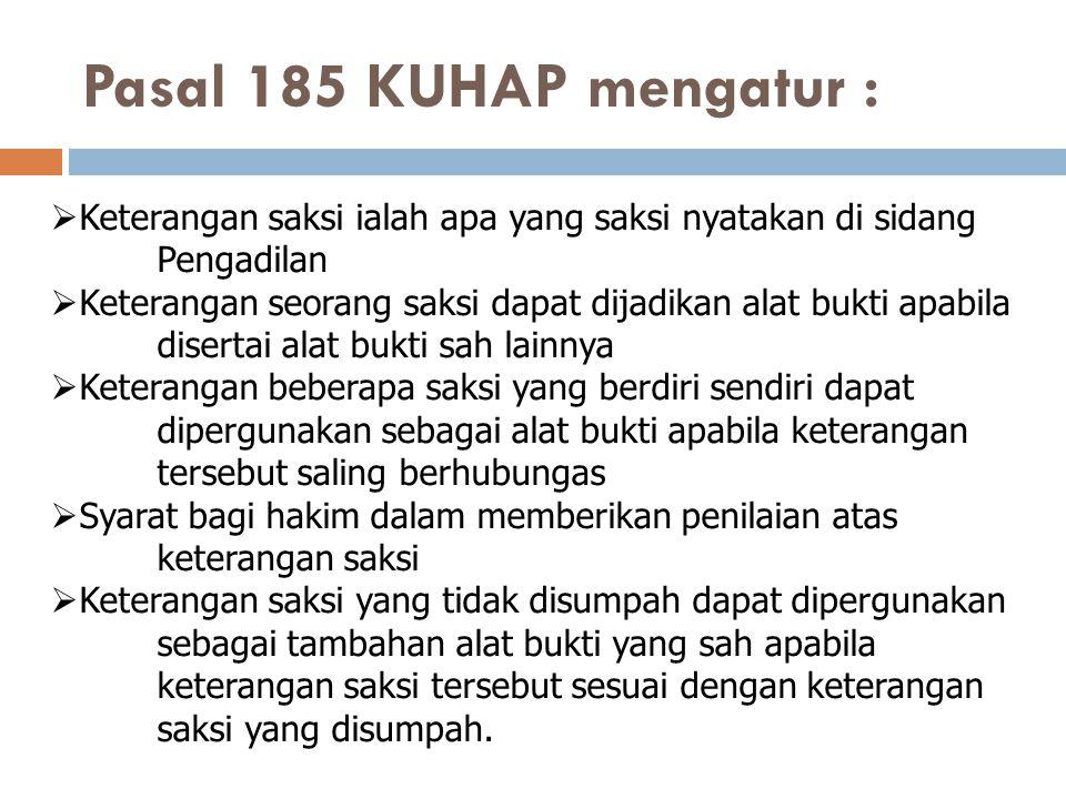 Pasal 185 KUHAP mengatur : Keterangan saksi ialah apa yang saksi nyatakan di sidang Pengadilan.