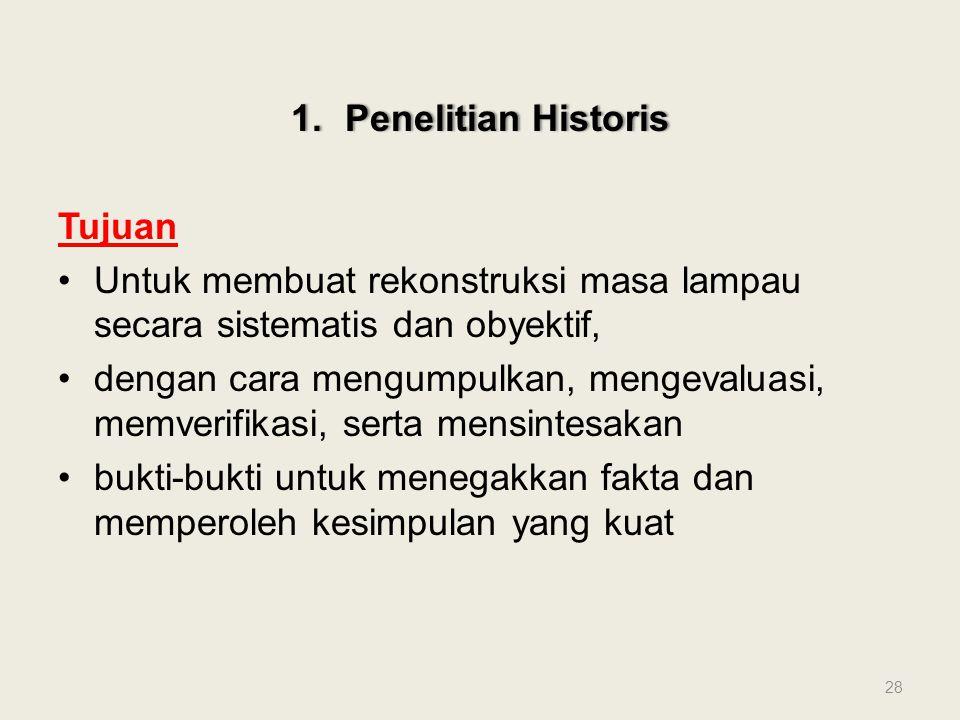Penelitian Historis Tujuan. Untuk membuat rekonstruksi masa lampau secara sistematis dan obyektif,