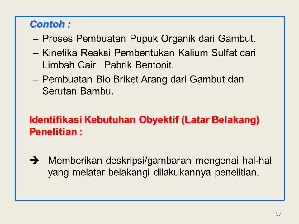Contoh : Proses Pembuatan Pupuk Organik dari Gambut. Kinetika Reaksi Pembentukan Kalium Sulfat dari Limbah Cair Pabrik Bentonit.