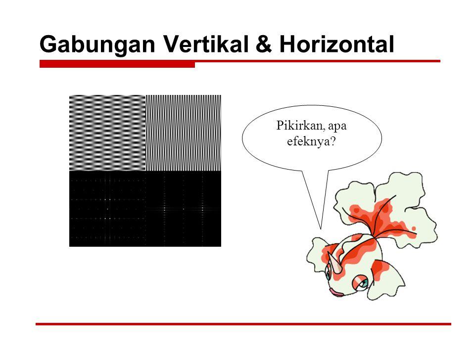 Gabungan Vertikal & Horizontal