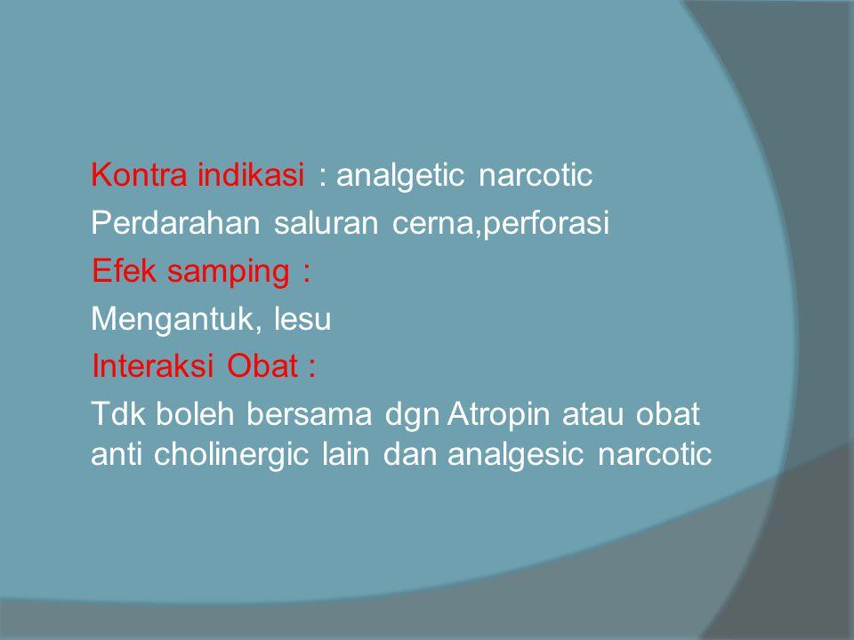 Kontra indikasi : analgetic narcotic