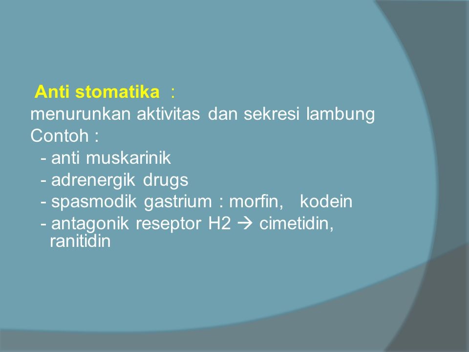 Anti stomatika : menurunkan aktivitas dan sekresi lambung. Contoh : - anti muskarinik. - adrenergik drugs.