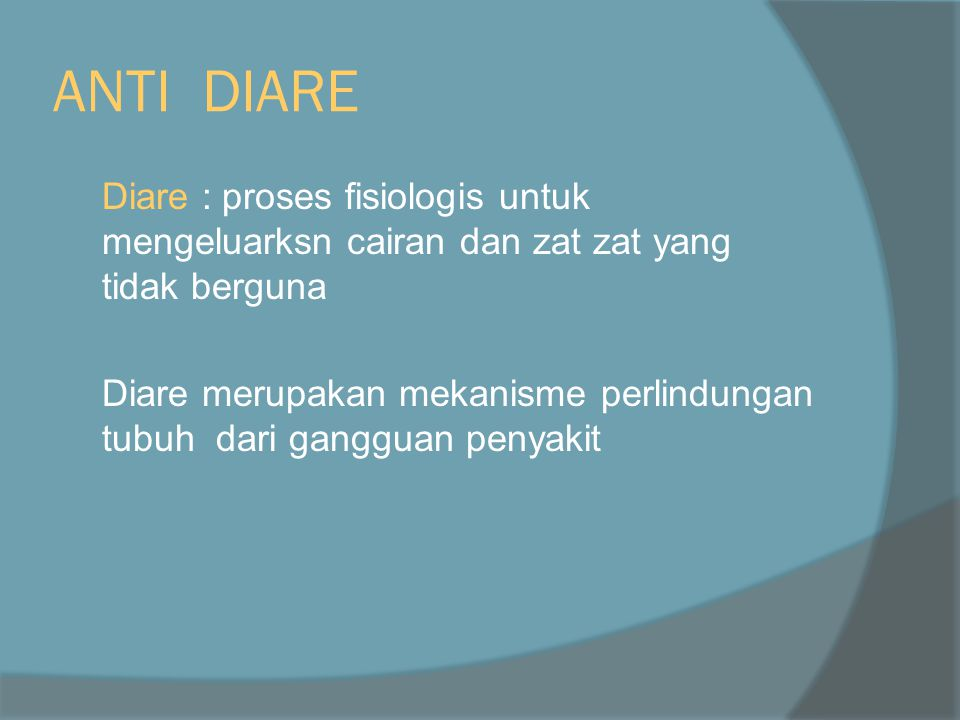ANTI DIARE Diare : proses fisiologis untuk mengeluarksn cairan dan zat zat yang tidak berguna.