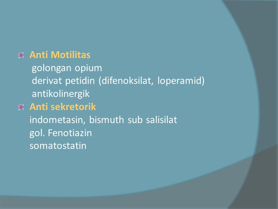 Anti Motilitas golongan opium. derivat petidin (difenoksilat, loperamid) antikolinergik. Anti sekretorik.