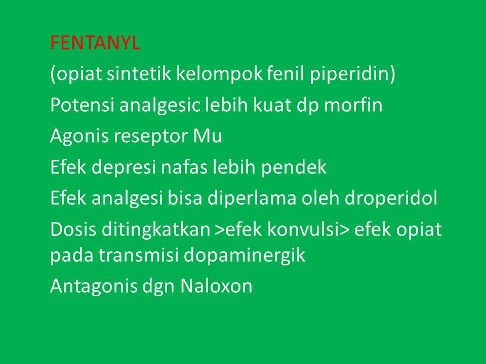 FENTANYL (opiat sintetik kelompok fenil piperidin) Potensi analgesic lebih kuat dp morfin. Agonis reseptor Mu.