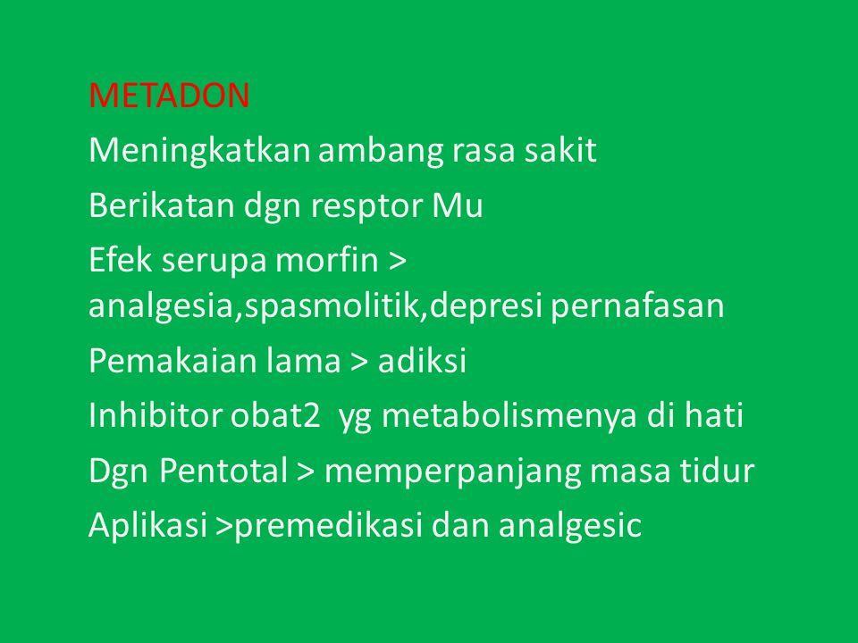 METADON Meningkatkan ambang rasa sakit. Berikatan dgn resptor Mu. Efek serupa morfin > analgesia,spasmolitik,depresi pernafasan.