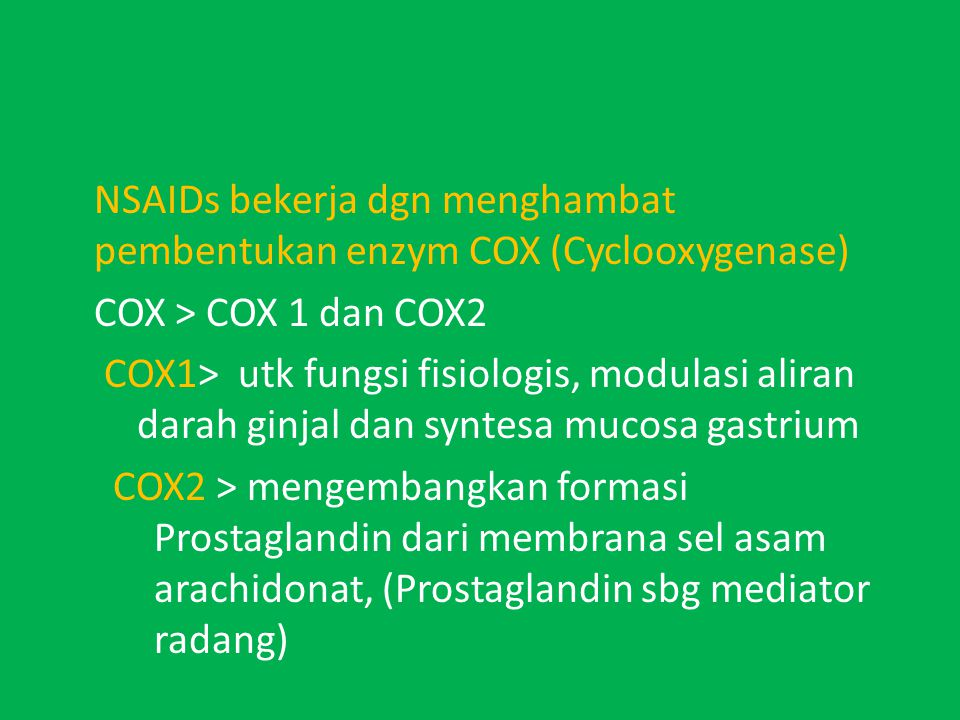 NSAIDs bekerja dgn menghambat pembentukan enzym COX (Cyclooxygenase)