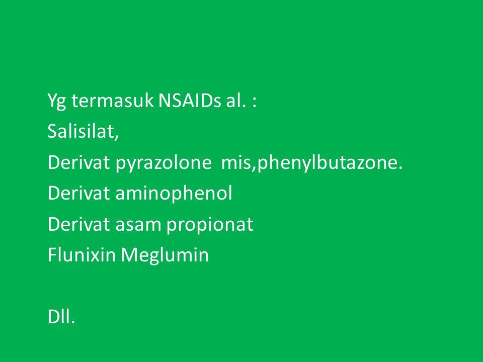 Yg termasuk NSAIDs al. : Salisilat, Derivat pyrazolone mis,phenylbutazone.