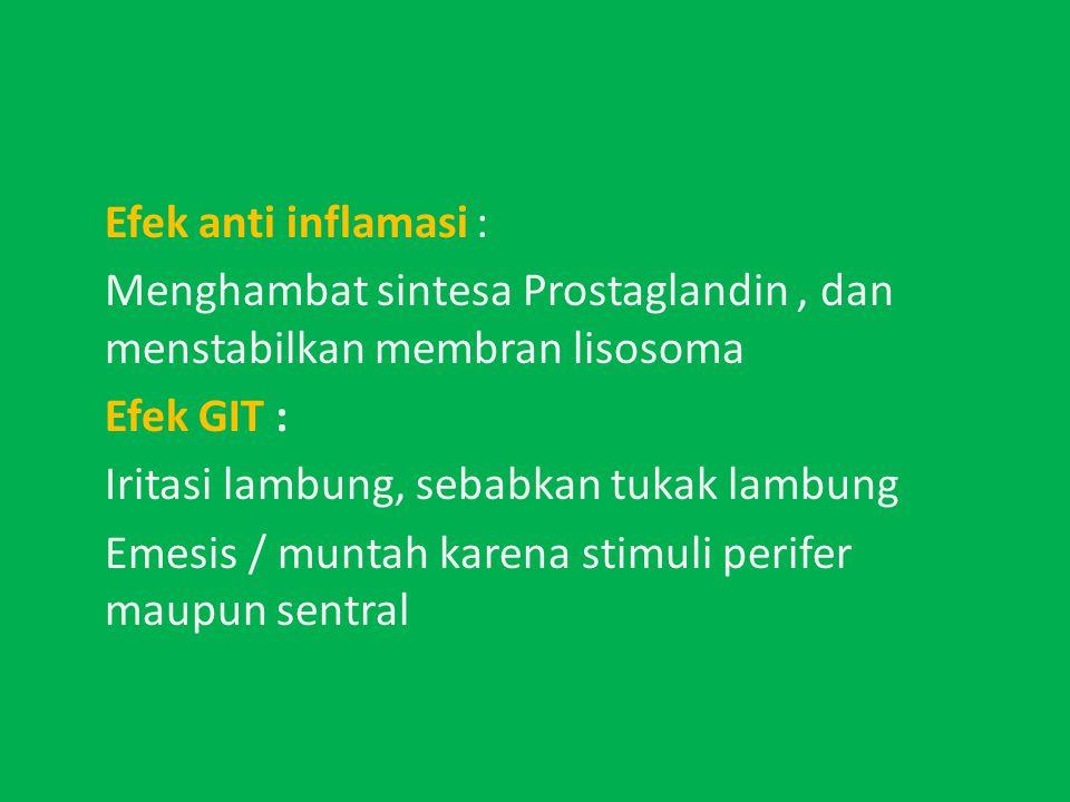 Efek anti inflamasi : Menghambat sintesa Prostaglandin , dan menstabilkan membran lisosoma Efek GIT : Iritasi lambung, sebabkan tukak lambung Emesis / muntah karena stimuli perifer maupun sentral