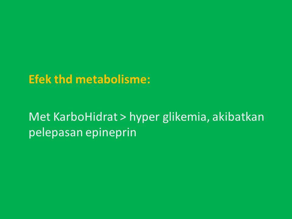 Efek thd metabolisme: Met KarboHidrat > hyper glikemia, akibatkan pelepasan epineprin