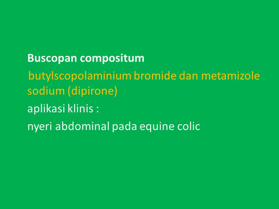 Buscopan compositum butylscopolaminium bromide dan metamizole sodium (dipirone) aplikasi klinis : nyeri abdominal pada equine colic
