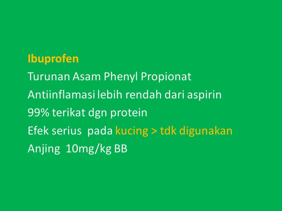 Ibuprofen Turunan Asam Phenyl Propionat. Antiinflamasi lebih rendah dari aspirin. 99% terikat dgn protein.