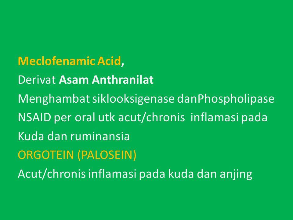 Meclofenamic Acid, Derivat Asam Anthranilat. Menghambat siklooksigenase danPhospholipase. NSAID per oral utk acut/chronis inflamasi pada.