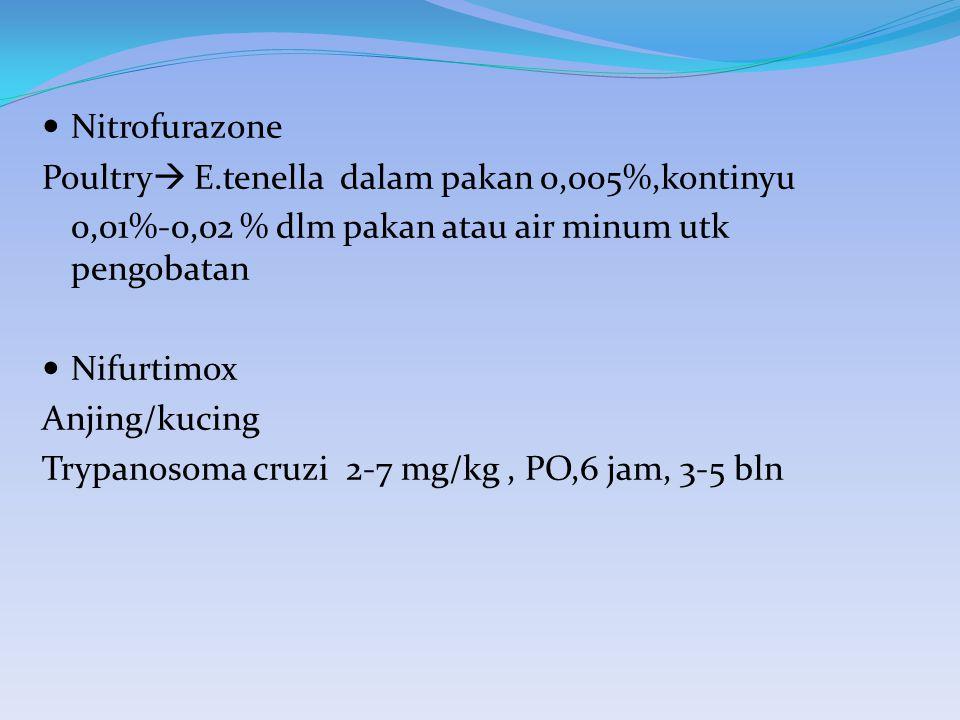 Nitrofurazone Poultry E.tenella dalam pakan 0,005%,kontinyu. 0,01%-0,02 % dlm pakan atau air minum utk pengobatan.
