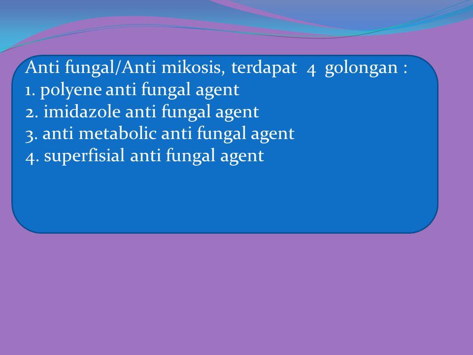 Anti fungal/Anti mikosis, terdapat 4 golongan :